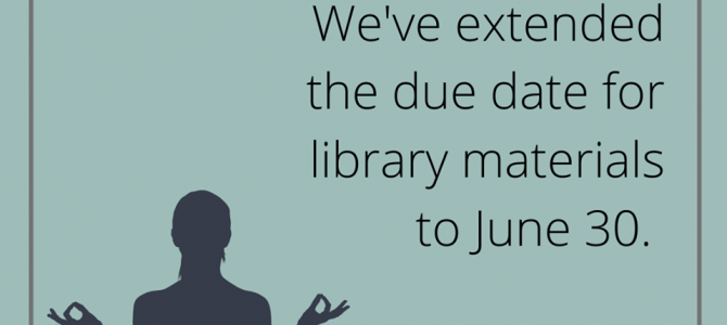 Due dates for library materials are extended until June 30th. Stay home, stay safe!